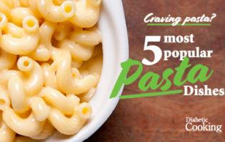 Diabetes and Pasta: Our Top Five Recipes